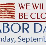 We will be CLOSED on Labor Day!